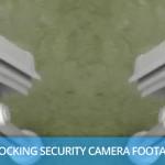 Shocking Security Camera Footage
