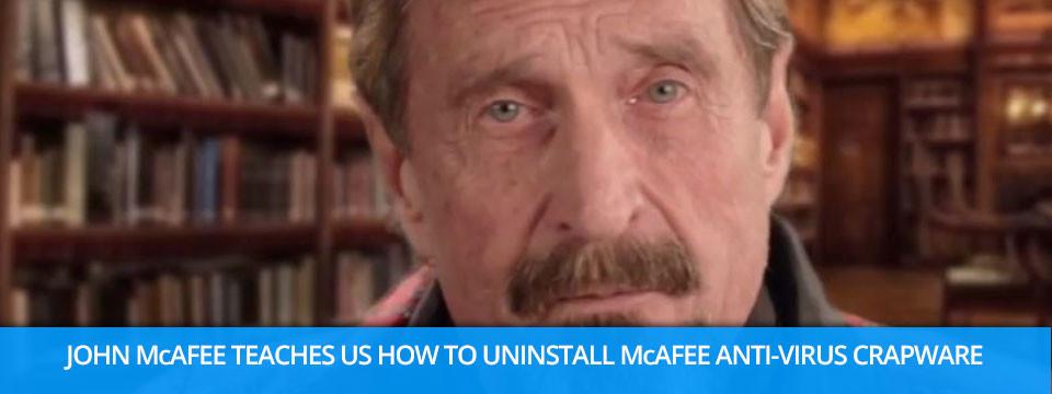 John McAfee Shows Us How To Uninstall McAfee Antivirus – NSFW Video